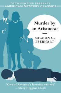 Mignon G. Eberhart, Murder by an Aristocrat (September 2019)